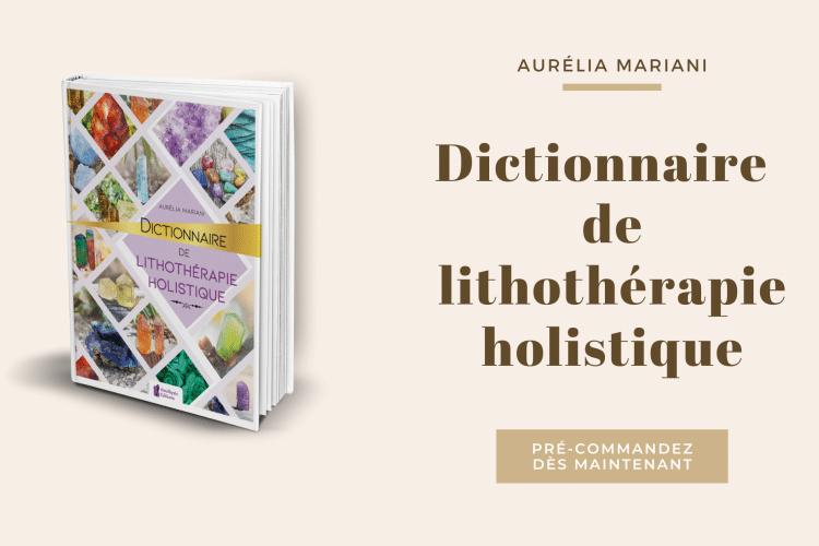 Commandez dès maintenant mon dictionnaire de lithothérapie holistique